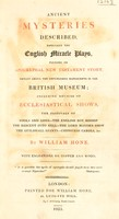 view Ancient mysteries described, especially the English miracle plays, founded on Apocryphal New Testament story, extant among the unpublished manuscripts in the British Museum; including notices of ecclesiastical shows / by William Hone. ; With engravings on copper and wood.