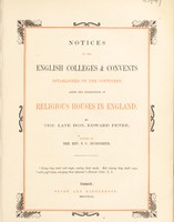 view Notices of the English colleges and convents established on the Continent after the dissolution of religious houses in England ... / By the late Hon. Edward Petre ; edited by the Rev. F. C. Husenbeth.