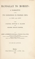 view Mandalay to Momien : A narrative of the two expeditions to western China of 1868 and 1875, under Colonel Edward B. Sladen and Colonel Horace Browne / by John Anderson ; with maps and illustrations.