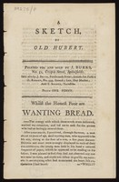 view A sketch: Whilst the honest poor are wanting bread / by Old Hubert [i.e. James Parkinson].