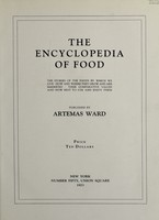 view The encyclopedia of food : the stories of the foods by which we live how and where they grow and are marketed their comparative values and how best to use and enjoy them / published by Artemas Ward.