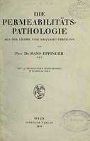 view Die Permeabilitätspathologie : als die Lehre vom Krankheitsbeginn / von Hans Eppinger.