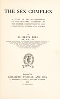 view The sex complex : a study of the relationships of the internal secretions to the female characteristics and functions in health and disease / by W. Blair Bell.