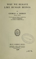 view Why we behave like human beings / by George A. Dorsey.