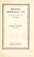 view Keeping mentally fit : a guide to everyday psychology / by Joseph Jastrow.