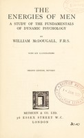 view The energies of men : a study of the fundamentals of dynamic psychology / by William McDougall.