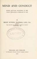 view Mind and conduct : Morse lectures delivered at the Union theological seminary in 1919 / by Henry Rutgers Marshall.