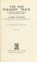 view The old straight track : its mounds, beacons, moats, sites, and markstones / by Alfred Watkins.