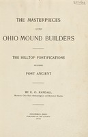 view The masterpieces of the Ohio mound builders : the hilltop fortifications, including Fort Ancient / by E.O. Randall.