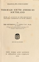view Through South America's southland : with an account of the Roosevelt scientific expedition to South America / by the Reverend J.A. Zahm (H.J. Mozans).