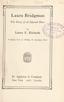 view Laura Bridgman : the story of an opened door / by Laura E. Richards; prefatory note by William H. Burnham.