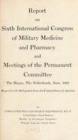 view Report on sixth International Congress of Military Medicine and Pharmacy, and meetings of the Permanent Committee : The Hague, the Netherlands, June, 1931 / report for the delegation from the United States of America by William Seaman Bainbridge.