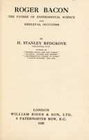 view Roger Bacon, the father of experimental science and mediæval occultism / by H. Stanley Redgrove.