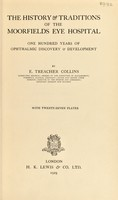 view The history & traditions of the Moorfields Eye Hospital : one hundred years of ophthalmic discovery & development / by E. Treacher Collins.