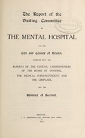 view The report of the Visiting Committee of the Mental Hospital for the City and County of Bristol, together with the reports of the visiting commissioners of the Board of Control, the medical superintendent and the chaplain, and the abstract of account