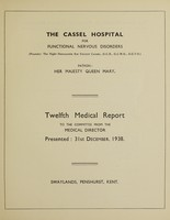 view Twelfth medical report to the committee from the medical director : presented: 31st December, 1938 / The Cassel Hospital for Functional Nervous Disorders.