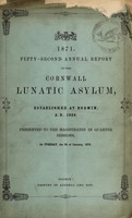 view 1871 : fifty-second annual report of the Cornwall Lunatic Asylum, established at Bodmin, A.D. 1820 presented to the magistrates in quarter sessions, on Tuesday, the 2d of January, 1872