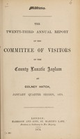 view The twenty-third annual report of the committee of visitors of the County Lunatic Asylum at Colney Hatch, January quarter session, 1874