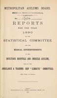 "view Reports for the year 1890 of the statistical committee and the medical superintendents of the infectious hospitals and imbecile asylums, also of the ambulance & training ship ""Exmouth"" committees (5th year of issue) / Metropolitan Asylums Board."