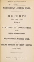 "view Reports for the year 1892 of the statistical committee and the medical superintendents of the infectious hospitals and imbecile asylums, also of the ambulance & training ship ""Exmouth"" committees (7th year of issue) / Metropolitan Asylums Board."