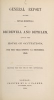 view General report of the Royal Hospitals of Bridewell and Bethlem, and of the House of Occupations, for the year ending 31st December, 1849 : printed for use of the governors
