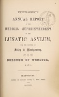 view Twenty-seventh annual report of the medical superintendent of the lunatic asylum, for the counties of Salop and Montgomery, and for the borough of Wenlock, 1871 / [Salop and Montgomeryshire Counties Lunatic Asylum].