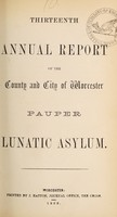 view Thirteenth annual report of the county and city of Worcester Pauper Lunatic Asylum.