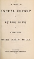 view Eighth annual report of the county and city of Worcester Pauper Lunatic Asylum.