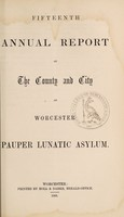 view Fifteenth annual report of the county and city of Worcester Pauper Lunatic Asylum.