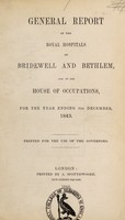 view General report of the Royal Hospitals of Bridewell and Bethlem, and of the House of Occupations : for the year ending 31st December, 1843.