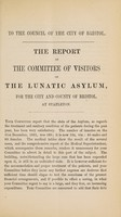 view Report of the Committee of Visitors of the Lunatic Asylum for the City and County of Bristol, as presented to the Town Council on the first January, 1863, together with the reports of the medical superintendent and chaplain / Bristol Lunatic Asylum.