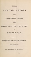 view Third annual report of the Committee of Visitors, of the Surrey County Lunatic Asylum at Brookwood, to be presented to the Court of Quarter Session, held at Reigate, on the 5th day of April, 1870.