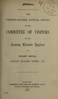view The twenty-fourth annual report of the committee of visitors of the County Lunatic Asylum at Colney Hatch, January quarter session, 1875