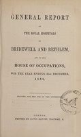 view General report of the Royal Hospitals of Bridewell and Bethlem, and of the House of Occupations, for the year ending 31st December, 1858 : printed for use of the governors