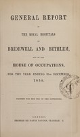 view General report of the Royal Hospitals of Bridewell and Bethlem, and of the House of Occupations, for the year ending 31st December, 1859 : printed for use of the governors