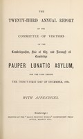view The twenty-third annual report of the Committee of Visitors of the Cambridgeshire, Isle of Ely and Borough of Cambridge Pauper Lunatic Asylum for the year ending the thirty-first day of December, 1880 : with appendices.