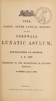 view 1865 : Forty-sixth annual report of the Cornwall Lunatic Asylum, established at Bodmin, A.D. 1820 presented to the magistrates in quarter sessions, on Tuesday, January 2, 1866