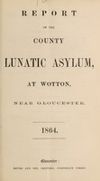 view Report of the County Lunatic Asylum, at Wotton, near Gloucester : 1864