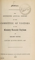 view The sixteenth annual report of the committee of visitors of the County Lunatic Asylum at Colney Hatch : January quarter session, 1867