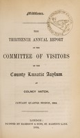 view The thirteenth annual report of the committee of visitors of the County Lunatic Asylum at Colney Hatch : January quarter session, 1864