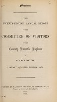 view The twenty-second annual report of the committee of visitors of the County Lunatic Asylum at Colney Hatch : January quarter session, 1873