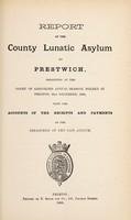 view Report of the County Lunatic Asylum at Prestwich : presented at the Court of Adjourned Annual Session, holden at Preston, 31st December, 1881, with the accounts of the receipts and payments of the treasurer of the said asylum.