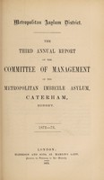 view The third annual report of the committee of management of the Metropolitan Imbecile Asylum, Caterham, Surrey : 1872-73.