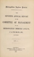 view The seventh annual report of the committee of management of the Metropolitan Imbecile Asylum, Caterham, Surrey : 1876-7.
