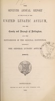 view The seventh annual report of the state of the United Lunatic Asylum for the county and borough of Nottingham, and the fifty-second of the original institution, formerly the General Lunatic Asylum, 1862.