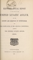 view The eleventh annual report of the state of the United Lunatic Asylum for the county and borough of Nottingham, and the fifty-sixth of the original institution, formerly the General Lunatic Asylum, 1866.