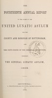 view The fourteenth annual report of the state of the United Lunatic Asylum for the county & borough of Nottingham, and the fifty-ninth of the original institution, formerly the General Lunatic Asylum, 1869.
