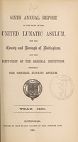 view Sixth annual report of the state of the United Lunatic Asylum for the county and borough of Nottingham; and the fifty-first of the original institution, formerly the General Lunatic Asylum : year 1861.