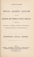 view Royal Albert Asylum for the education and training of idiots & imbeciles belonging to Lancashire, Yorkshire, Cheshire, Westmorland, Cumberland, Durham and Northumberland : fifteenth annual report.