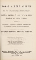 view Royal Albert Asylum for the care, education, and training of idiotic, imbecile, and weak-minded children and young persons, belonging to Lancashire, Yorkshire, Cheshire, Westmorland, Cumberland, Durham and Northumberland : twenty-second annual report.